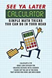 See Ya Later Calculator: Simple Math Tricks You Can Do in Your Head (English Edition)