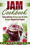 Jam Cookbook: Tasty and Easy Artisan Jams & Jellies Recipes Anyone Can Prepare (Sunny Harvest in Jars Book 2)