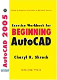 Exercise Workbook for Beginning AutoCAD, Shrock, Cheryl R., 0831132000