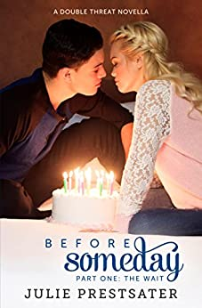 Before Someday- Part One: The Wait (Double Threat Series Book 5) by [Prestsater, Julie]