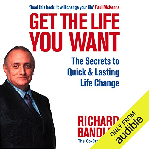 get the life you want the secrets to quick and lasting life change with neurolinguistic programming