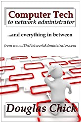 From Computer Tech to Network Administrator (and everything in between) (English Edition)