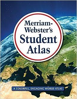 Merriam-Webster's Student Atlas, New Copyright 2016: Merriam ...