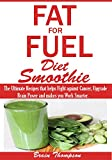img - for Fat for Fuel Diet Smoothie: : The Ultimate Recipes that helps Fight against Cancer, Upgrade Brain Power and makes you Work Smarter. book / textbook / text book