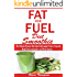 Fat for Fuel Diet Smoothie: : The Ultimate Recipes that helps Fight against Cancer, Upgrade Brain Power and makes you Work Smarter.