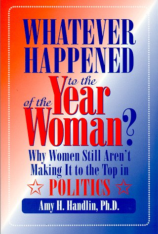 Whatever Happened to the Year of the Woman? : Why Women Still Aren't Making It to the Top in Politics