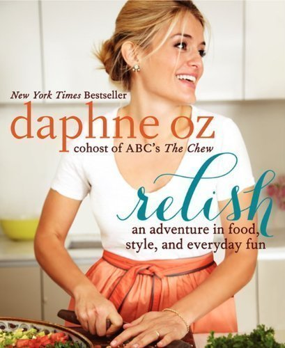 Flowers Relish - Relish: An Adventure in Food, Style, and Everyday Fun by Oz, Daphne (2013) Hardcover