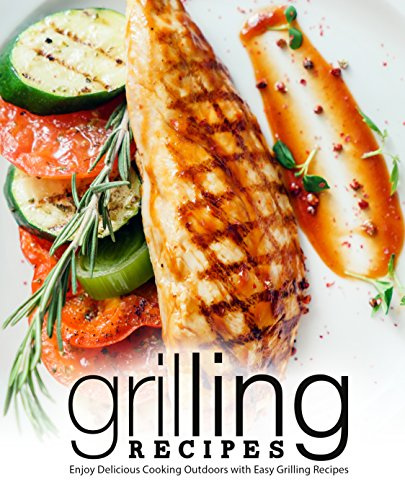 Grilling Recipes: Enjoy Delicious Cooking Outdoors with Easy Grilling Recipes by BookSumo Press