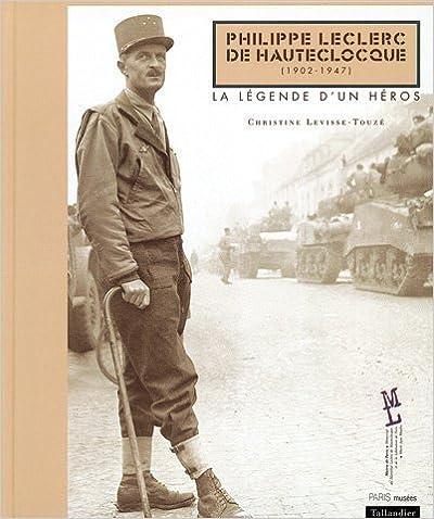 Philippe Leclerc de Hauteclocque (1902-1947) : La Légende d'un héros epub, pdf