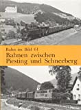 Bahnen zwischen Piesting und Schneeberg. Dieser Band behandelt die Strecken Leobersdorf - Gutenstein, Wiener Neustadt - Puchberg am Schneeberg und Bad Fischau-Brunn - Wöllersdorf