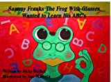 Sammy Franks the Frog with Glasses Wanted to Learn His ABC's, Ricky Decker, 1438223188