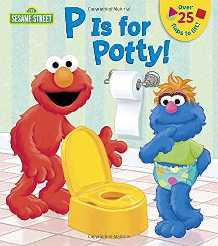 P is for Potty! (Sesame Street) (Lift-the-Flap) (About A Boy Characters)