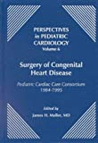 Surgery of Congenital Heart Disease Vol. 6 : The Pediatric Cardiac Care Consortium, 1984-1995, , 0879936789