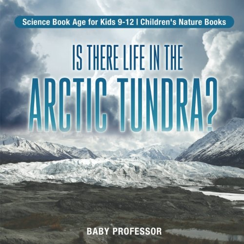Is There Life in the Arctic Tundra? Science Book Age for Kids 9-12 | Children's Nature Books