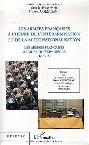 Livre gratuits en ligne Les armées françaises à l'aube du XXIe siècle : Tome 5, Les armées françaises à l'heure de l'interarmisation et de la multinationalisation pdf