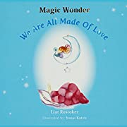 Magic Wonder - We Are All Made Of Love: Fun And Beautiful Children's Book With An Added Value And A Beautiful Message