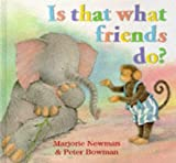 Is That What Friends Do?, Marjorie Newman, 0091766095