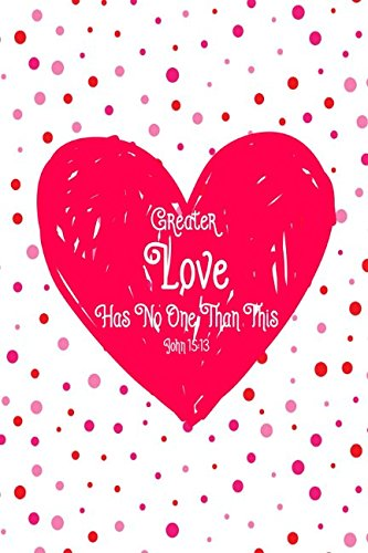 John 15:13 Greater love has no one than this: Bible Verse Quote Cover Composition Notebook Portable (No Greater Love Than This Bible Verse)
