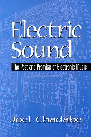 Electric Sound: The Past and Promise of Electronic Music