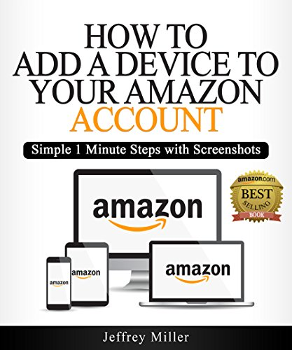 Add a Device: How to Add a Device to Your Amazon Account: Simple 1 Minute Steps with Screenshots (Register Kindle, Kindle Account, Add Device, Register Device)