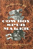 img - for Cowboy Spur Maker: The Story of Ed Blanchard book / textbook / text book