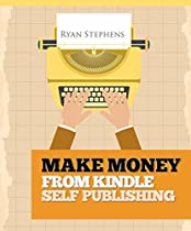 MAKE MONEY FROM KINDLE SELF-PUBLISHING: MY SECRET PERSONAL BLUEPRINT FOR MAKING OVER 5K EACH MONTH SELF PUBLISHING THROUGH AMAZON KINDLE, CREATESPACE AND ... WITH KINDLE) (SELF-PUBLISHING MADE EASY)