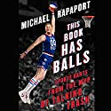 This Book Has Balls: Sports Rants from the MVP of Talking Trash Audiobook by Michael Rapaport Narrated by Michael Rapaport