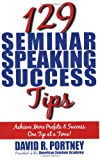 129 Seminar Speaking Success Tips, David R. Portney, 0976111160