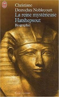 La Reine mystérieuse : Hatshepsout par Desroches-Noblecourt