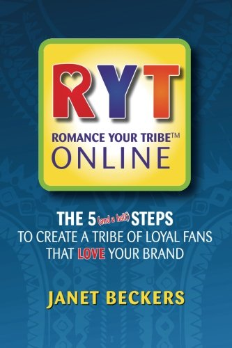 Romance Your Tribe Online: The Five (and a half) Steps To Create a Tribe of Loyal Fans Who LOVE Your Brand ebook