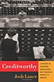 img - for Creditworthy: A History of Consumer Surveillance and Financial Identity in America (Columbia Studies in the History of U.S. Capitalism) book / textbook / text book