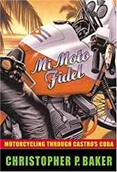Mi Moto Fidel: Motorcycling Through Castro's Cuba (Adventure Press)