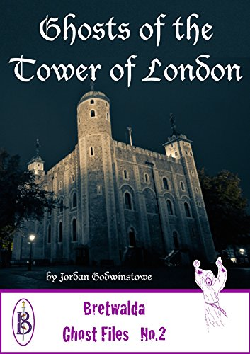 Ghosts of the Tower of London (Bretwalda Ghost Files Book 2)