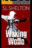 Waking Wolfe (Scott Wolfe Series Book 1)
