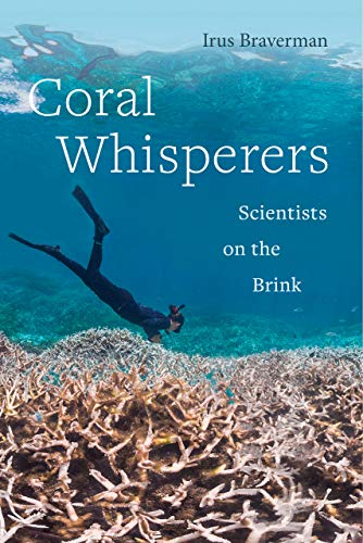 Coral Whisperers: Scientists on the Brink (Critical Environments: Nature, Science, and Politics)