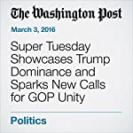 Super Tuesday Showcases Trump Dominance and Sparks New Calls for GOP Unity | David Fahrenthold,Philip Rucker,Juliet Eilperin