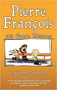 Pierre François: 5th Grade Mishaps por Trevor Yokochi epub