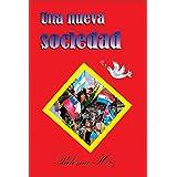 Una Nueva Sociedad (Spanish Edition)