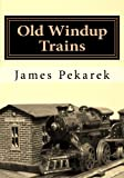 Old Windup Trains: An introduction to collecting and operating O gauge windup trains
