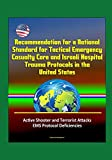Recommendation for a National Standard for Tactical Emergency Casualty Care and Israeli Hospital Trauma Protocols in the United States - Active Shooter and Terrorist Attacks, EMS Protocol Deficiencies