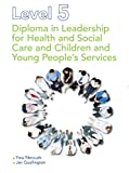 Diploma in Leadership for Health and Social Care and Children and Young People's Services, Level 5, Tina Tilmouth and Jan Quallington, 144415608X
