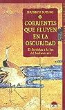 Corrientes que fluyen en la oscuridad / Currents Flowing in the Dark: El Sandokai a la luz del budismo zen (El viaje interior) (Spanish Edition)