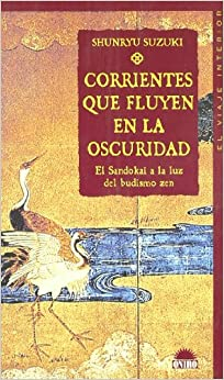 Corrientes que fluyen en la oscuridad / Currents Flowing in the Dark: El Sandokai a la luz del budismo zen (El viaje interior) (Spanish Edition)