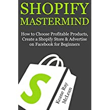 Shopify Mastermind: How to Choose a Product, Create a Shopify Store & Advertise on Facebook for Beginners