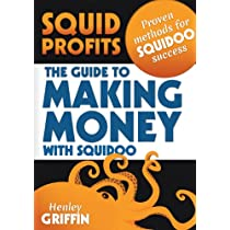 Squid Profits: The Guide To Making Money With Squidoo Kindle Edition