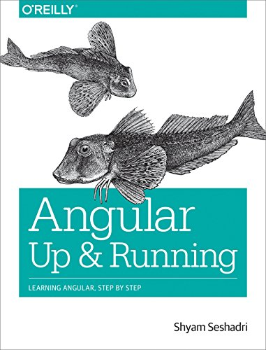 Angular: Up and Running: Learning Angular, Step by Step by O'Reilly Media