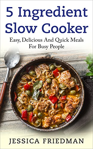 5 Ingredient Slow Cooker: Easy, Delicious, and Quick Meals for Busy People by [Wilson, Sara]