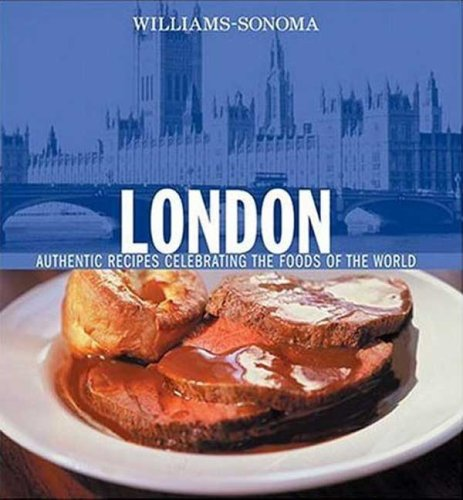 Download Williams-Sonoma Foods of the World: London: Authentic Recipes Celebrating the Foods of the World ebook