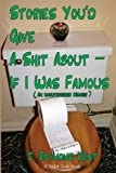 Stories You'd Give a Shit about -- If I Was Famous, Raymond Kent, 148129511X