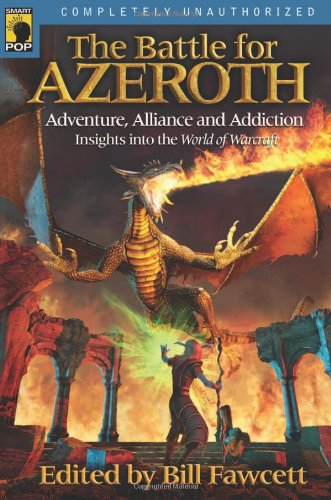 The Battle for Azeroth: Adventure, Alliance, And Addiction Insights into the World of Warcraft (Smart Pop series)